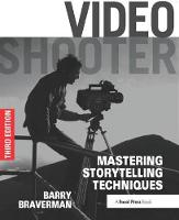 Video Shooter Mastering Storytelling Techniques by Barry Braverman