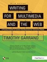 Writing for Multimedia and the Web Content Development for Bloggers and Professionals by Timothy Garrand