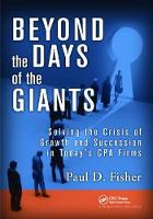 Beyond the Days of the Giants Solving the Crisis of Growth and Succession in Today's CPA Firms by Paul D. Fisher
