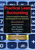 Practical Lean Accounting A Proven System for Measuring and Managing the Lean Enterprise, Second Edition by Brian H. Maskell