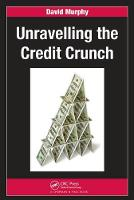 Unravelling the Credit Crunch by David Murphy