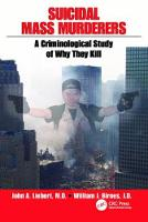 Suicidal Mass Murderers A Criminological Study of Why They Kill by John Liebert