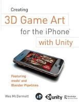 Creating 3D Game Art for the iPhone with Unity Featuring modo and Blender pipelines by Wes McDermott