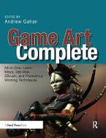Game Art Complete All-in-One: Learn Maya, 3ds Max, ZBrush, and Photoshop Winning Techniques by Andrew Gahan