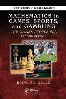 Mathematics in Games, Sports, and Gambling The Games People Play, Second Edition by Ronald J. Gould