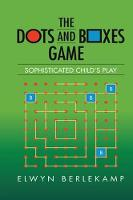 The Dots and Boxes Game Sophisticated Child's Play by Elwyn R. Berlekamp