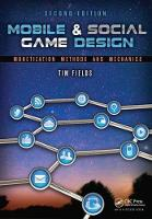 Mobile & Social Game Design Monetization Methods and Mechanics, Second Edition by Tim Fields