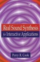 Real Sound Synthesis for Interactive Applications by Perry R. Cook