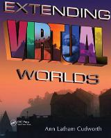 Extending Virtual Worlds Advanced Design for Virtual Environments by Ann Latham Cudworth