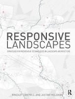 Responsive Landscapes Strategies for Responsive Technologies in Landscape Architecture by Bradley E. Cantrell