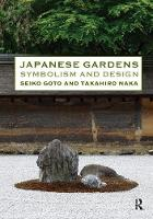 Japanese Gardens Symbolism and Design by Seiko Goto