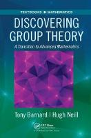 Discovering Group Theory A Transition to Advanced Mathematics by Tony Barnard
