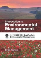 Introduction to Environmental Management for the NEBOSH Certificate in Environmental Management by Brian Waters