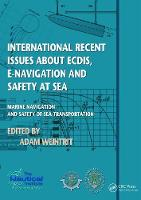 International Recent Issues about ECDIS, e-Navigation and Safety at Sea Marine Navigation and Safety of Sea Transportation by Adam Weintrit