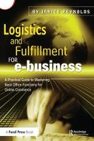 Logistics and Fulfillment for e-business A Practical Guide to Mastering Back Office Functions for Online Commerce by Janice Reynolds