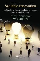 Scalable Innovation A Guide for Inventors, Entrepreneurs, and IP Professionals by Eugene Shteyn