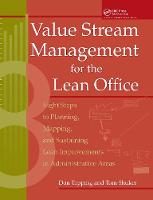 Value Stream Management for the Lean Office Eight Steps to Planning, Mapping, & Sustaining Lean Improvements in Administrative Areas by Don Tapping