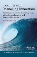Leading and Managing Innovation What Every Executive Team Must Know about Project, Program, and Portfolio Management, Second Edition by Russell D. Archibald