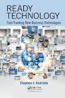 Ready Technology Fast-Tracking New Business Technologies by Stephen J. Andriole