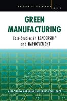 Green Manufacturing Case Studies in Lean and Sustainability by Ame
