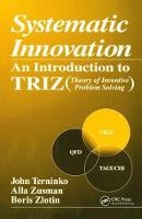 Systematic Innovation An Introduction to TRIZ (Theory of Inventive Problem Solving) by John Terninko