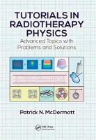 Tutorials in Radiotherapy Physics Advanced Topics with Problems and Solutions by Patrick N. McDermott