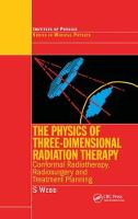 The Physics of Three Dimensional Radiation Therapy Conformal Radiotherapy, Radiosurgery and Treatment Planning by S. Webb