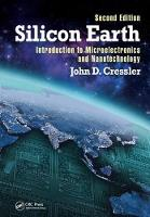 Silicon Earth Introduction to Microelectronics and Nanotechnology, Second Edition by John D. Cressler