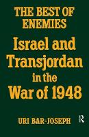 The Best of Enemies Israel and Transjordan in the War of 1948 by Uri Bar-Joseph