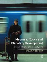 Magmas, Rocks and Planetary Development A Survey of Magma/Igneous Rock Systems by Eric A.K. Middlemost