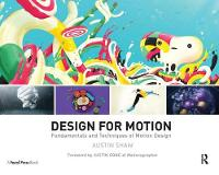 Design for Motion Fundamentals and Techniques of Motion Design by Austin Shaw