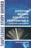Effective Writing for Health Professionals A Practical Guide to Getting Published by Megan-Jane Johnstone