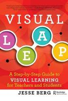 Visual Leap A Step-by-Step Guide to Visual Learning for Teachers and Students by Jesse Berg