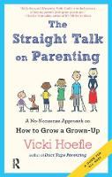 Straight Talk on Parenting A No-Nonsense Approach on How to Grow a Grown-Up by Vicki Hoefle