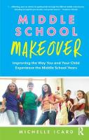 Middle School Makeover Improving the Way You and Your Child Experience the Middle School Years by Michelle Icard