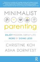 Minimalist Parenting Enjoy Modern Family Life More by Doing Less by Christine K. Koh