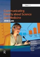 Communicating Clearly about Science and Medicine Making Data Presentations as Simple as Possible ... But No Simpler by John Clare