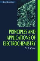 Principles and Applications of Electrochemistry, 4th Edition by D. R. Crow