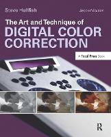 The Art and Technique of Digital Color Correction by Steve Hullfish