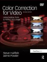 Color Correction for Video Using Desktop Tools to Perfect Your Image by Steve Hullfish