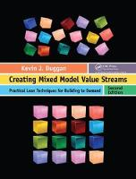 Creating Mixed Model Value Streams Practical Lean Techniques for Building to Demand, Second Edition by Kevin J. Duggan