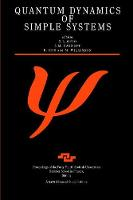 Quantum Dynamics of Simple Systems Proceedings of the Forty Fourth Scottish Universities Summer School in Physics, Stirling, August 1994 by G.L. Oppo