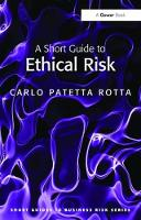 A Short Guide to Ethical Risk by Carlo Patetta Rotta