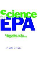 Science at EPA Information in the Regulatory Process by Mark R. Powell