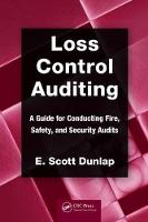 Loss Control Auditing A Guide for Conducting Fire, Safety, and Security Audits by E. Scott Dunlap