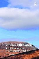 Critical Spirituality A Holistic Approach to Contemporary Practice by Fiona Gardner