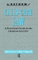The Reform of Child Care Law A Practical Guide to the Children Act 1989 by John Eekelaar