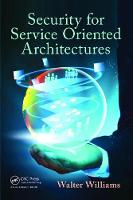 Security for Service Oriented Architectures by Walter Williams