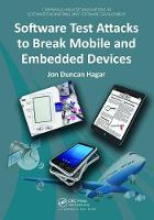 Software Test Attacks to Break Mobile and Embedded Devices by Jon Duncan Hagar