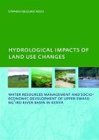 Hydrological Impacts of Land Use Changes on Water Resources Management and Socio-Economic Development ofthe Upper Ewaso Ng'iro River Basin in Kenya PhD: UNESCO-IHE Institute, Delft by Stephen Njuguna Ngigi